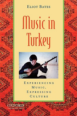 Music in Turkey By Bates, Eliot/ Wade, Bonnie C. (EDT)/ Campbell, Patricia Shehan (EDT)