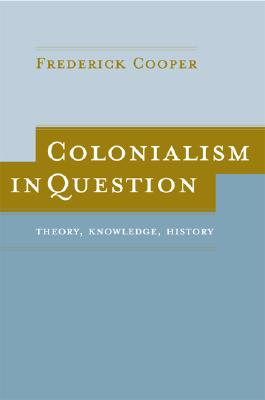 Colonialism In Question By Cooper, Frederick