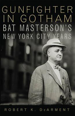 Gunfighter in Gotham By Dearment, Robert K.
